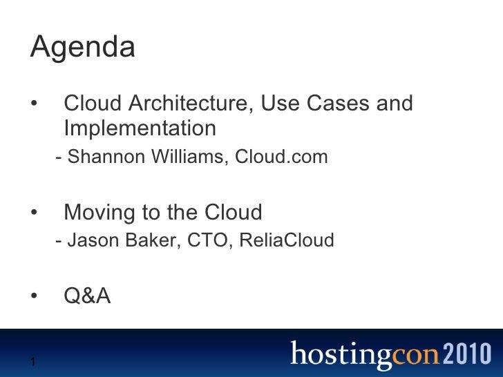 Agenda <ul><li>Cloud Architecture, Use Cases and Implementation </li></ul><ul><ul><li>- Shannon Williams, Cloud.com </li><...
