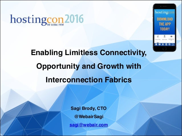 Enabling Limitless Connectivity, Opportunity and Growth with Interconnection Fabrics! ! ! Sagi Brody, CTO! @WebairSagi! sa...