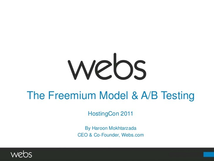 The Freemium Model & A/B Testing<br />HostingCon 2011<br />By Haroon Mokhtarzada<br />CEO & Co-Founder, Webs.com<br />