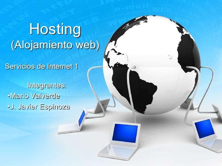 Hosting (Alojamiento web)Servicios de Internet 1      Integrantes:•Mario Valverde•J. Javier Espinoza