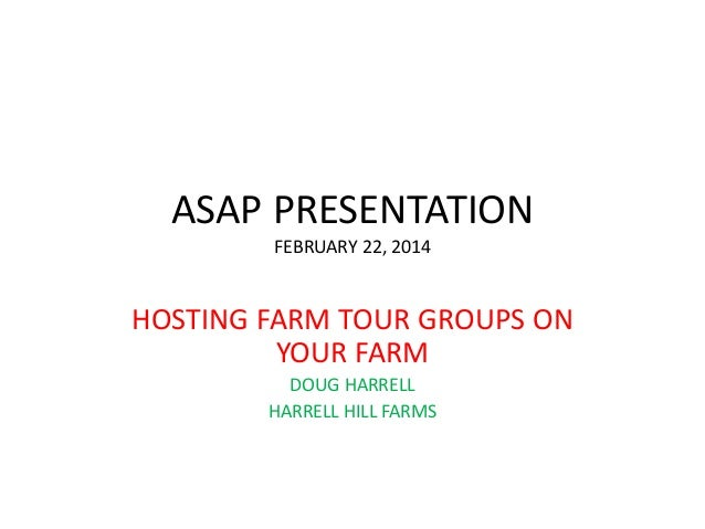 ASAP PRESENTATION FEBRUARY 22, 2014  HOSTING FARM TOUR GROUPS ON YOUR FARM DOUG HARRELL HARRELL HILL FARMS