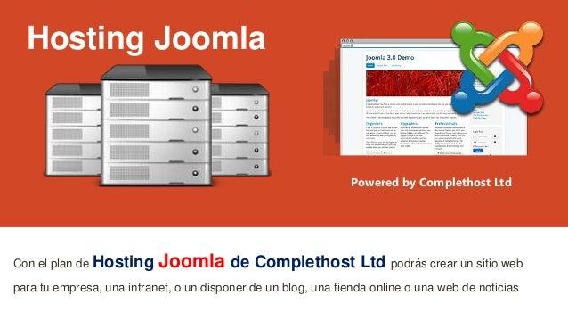 Hosting Joomla Con el plan de Hosting Joomla de Complethost Ltd podrás crear un sitio web para tu empresa, una intranet, o...