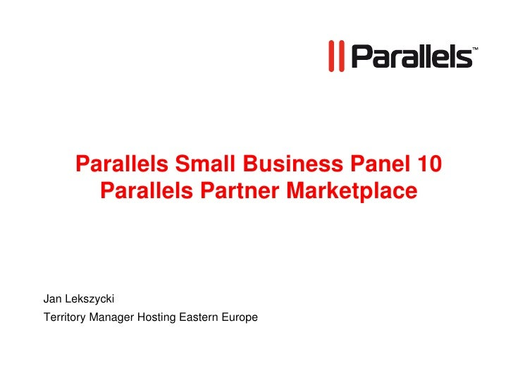 Parallels Small Business Panel 10Parallels Partner Marketplace<br />Jan Lekszycki<br />Territory Manager Hosting Eastern E...
