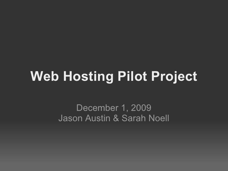 Web Hosting Pilot Project          December 1, 2009     Jason Austin & Sarah Noell
