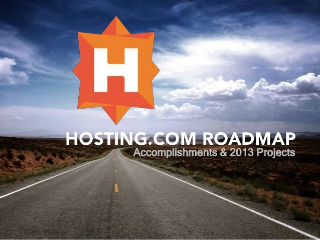 HOSTING.COM ROADMAP     Accomplishments & 2013 Projects