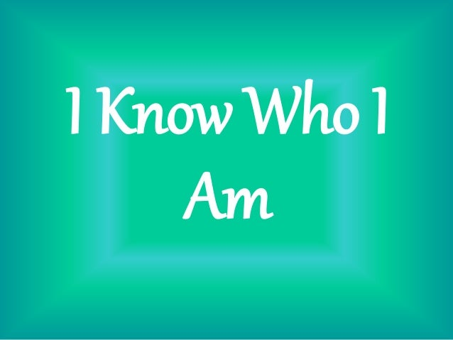 Image result for images for I KNOW WHO I AM
