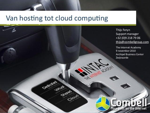 Van  hos(ng  tot  cloud  compu(ng Thijs  Feryn Support  manager +32  (0)9  218  79  06 thijs@combellgr...