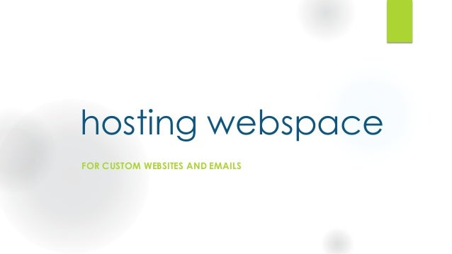 hosting webspace FOR CUSTOM WEBSITES AND EMAILS