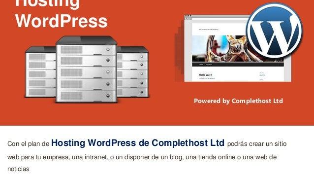 Hosting WordPress Con el plan de Hosting WordPress de Complethost Ltd podrás crear un sitio web para tu empresa, una intra...