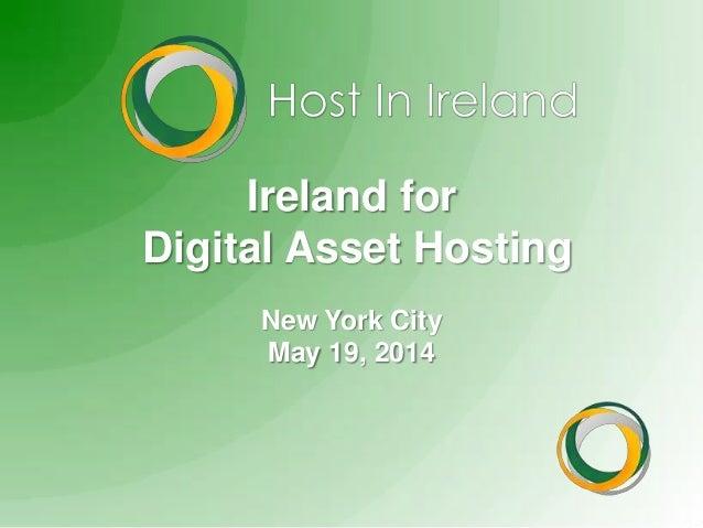 Ireland for Digital Asset Hosting New York City May 19, 2014