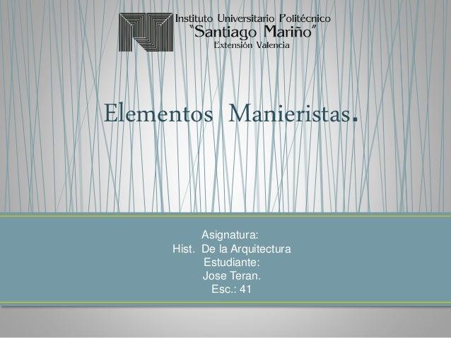 Elementos Manieristas. Asignatura: Hist. De la Arquitectura Estudiante: Jose Teran. Esc.: 41