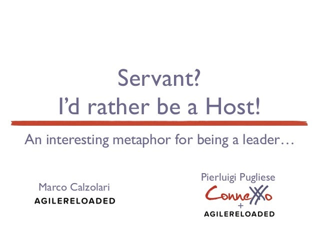 Servant? !  I'd rather be a Host!  An interesting metaphor for being a leader…  Pierluigi Pugliese!  ConneX Xo  Marco Calz...