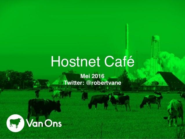 Hostnet Café Mei 2016 Twitter: @robertvane
