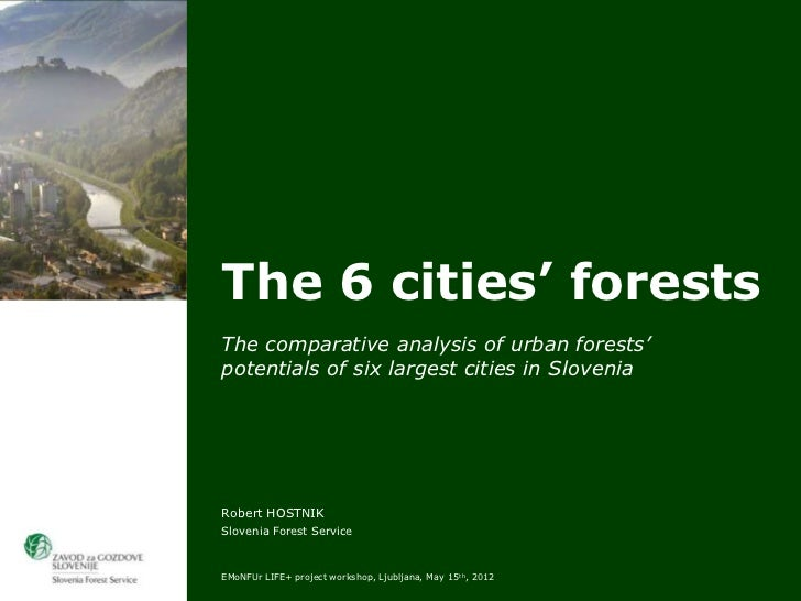 The 6 cities' forestsThe comparative analysis of urban forests'potentials of six largest cities in SloveniaRobert HOSTNIKS...