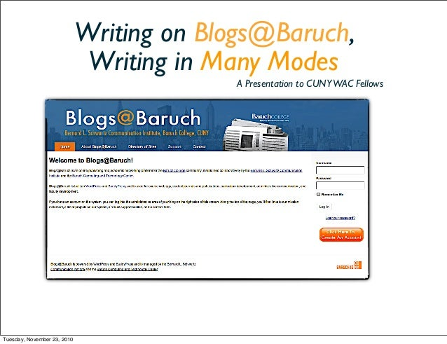 Writing on Blogs@Baruch, Writing in Many Modes A Presentation to CUNYWAC Fellows Tuesday, November 23, 2010