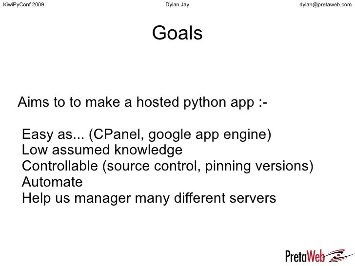 Goals Aims to to make a hosted python app :- <ul><li>Easy as... (CPanel, google app engine)