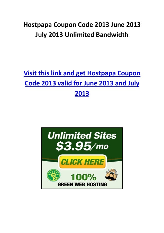 Hostpapa Coupon Code 2013 June 2013July 2013 Unlimited BandwidthVisit this link and get Hostpapa CouponCode 2013 valid for...