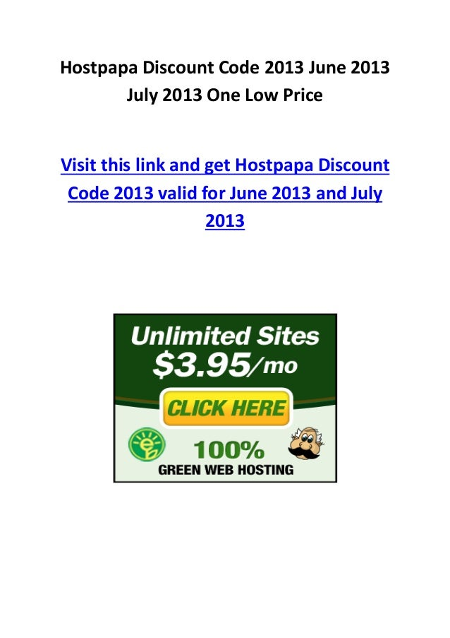 Hostpapa Discount Code 2013 June 2013July 2013 One Low PriceVisit this link and get Hostpapa DiscountCode 2013 valid for J...