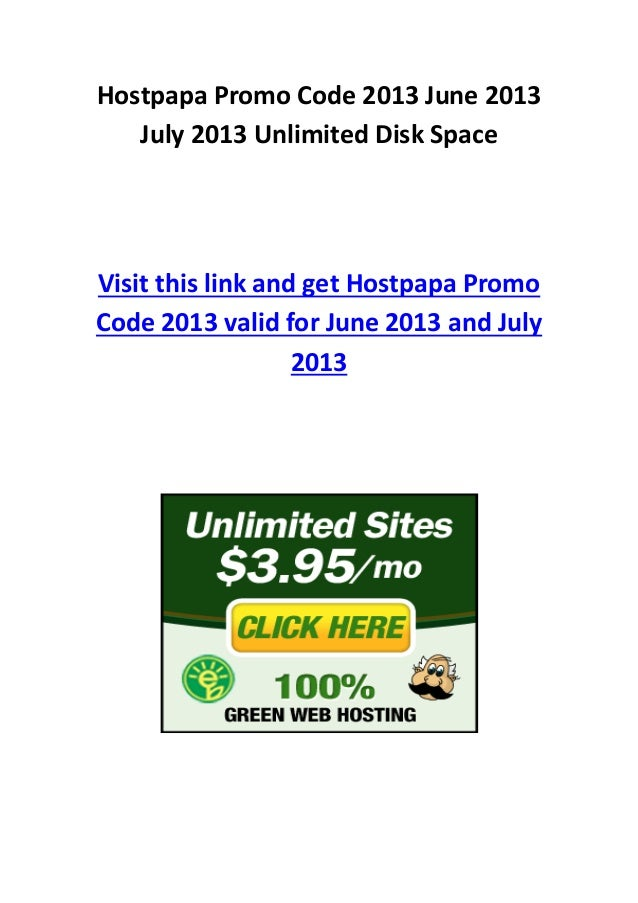 Hostpapa Promo Code 2013 June 2013July 2013 Unlimited Disk SpaceVisit this link and get Hostpapa PromoCode 2013 valid for ...