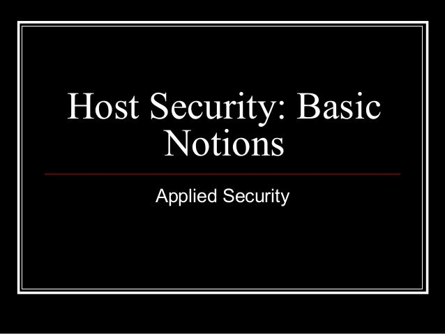 Host Security: Basic Notions Applied Security