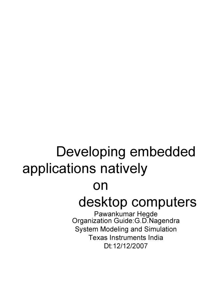Developing embedded applications natively  on  desktop computers  Pawankumar Hegde Organization Guide:G.D.Nagendra System ...
