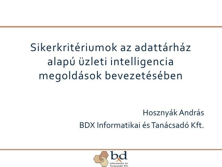 Sikerkritériumok az adattárház    alapú üzleti intelligencia   megoldások bevezetésében                             Hoszny...