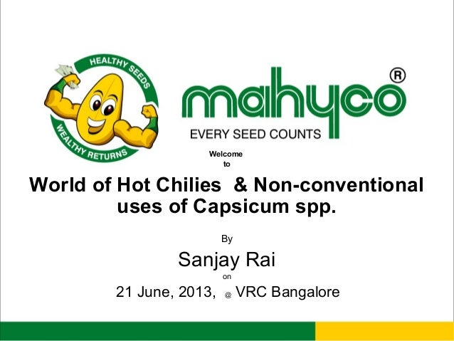 Welcome to World of Hot Chilies & Non-conventional uses of Capsicum spp. By Sanjay Rai on 21 June, 2013, @ VRC Bangalore