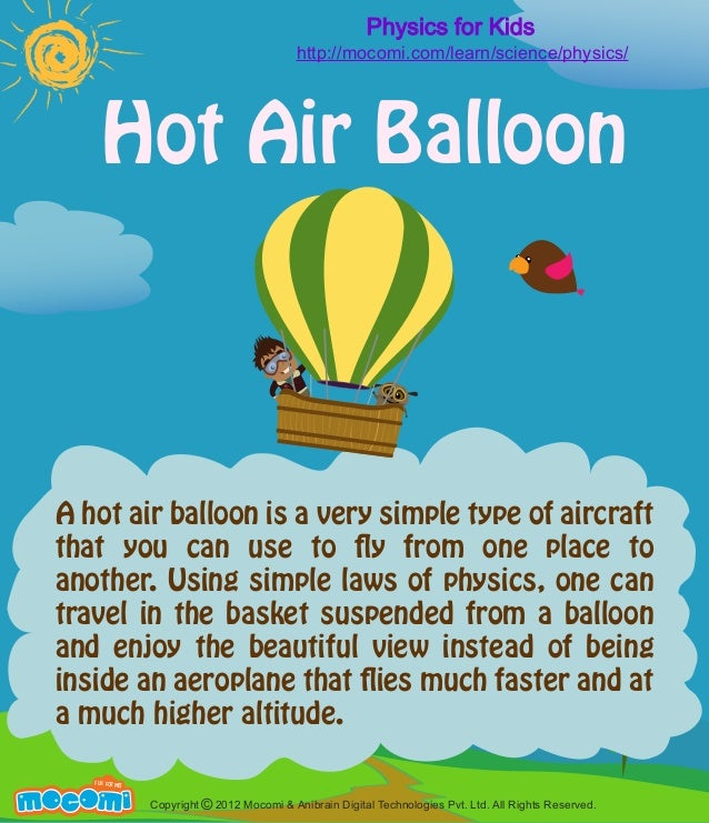 Physics for Kids http://mocomi.com/learn/science/physics/  M  Hot Air Balloon  A hot air balloon is a very simple type of ...