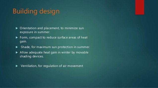 Building design  Orientation and placement, to minimize sun exposure in summer.  Form, compact to reduce surface areas o...