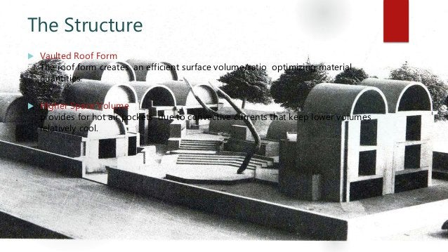 The Structure  Vaulted Roof Form The roof form creates an efficient surface volume/ratio optimizing material quantities. ...