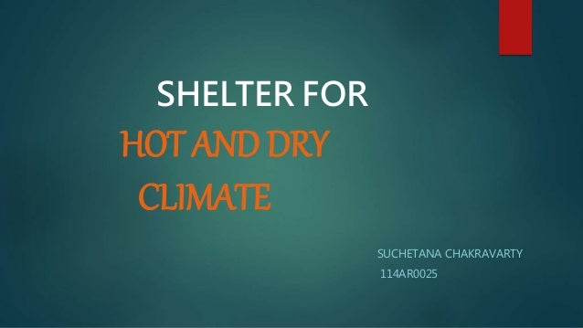SHELTER FOR HOT AND DRY CLIMATE SUCHETANA CHAKRAVARTY 114AR0025