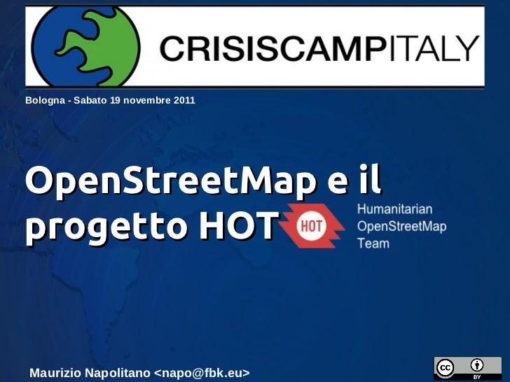 Bologna - Sabato 19 novembre 2011OpenStreetMap e ilprogetto HOTMaurizio Napolitano <napo@fbk.eu>