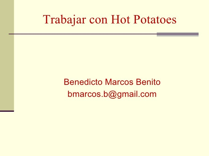 Trabajar con Hot Potatoes Benedicto Marcos Benito [email_address]
