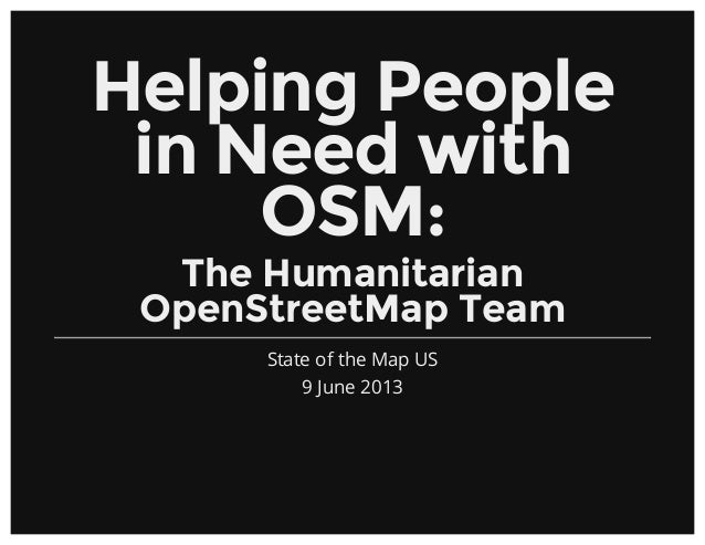 Helping Peoplein Need withOSM:The HumanitarianOpenStreetMap TeamState of the Map US9 June 2013