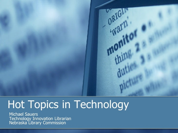 Hot Topics in Technology Michael Sauers Technology Innovation Librarian Nebraska Library Commission