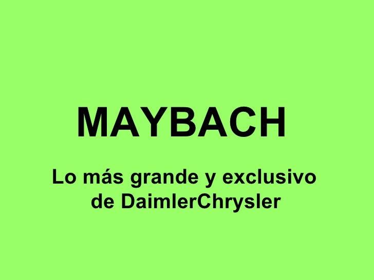 MAYBACH  Lo más grande y exclusivo  de DaimlerChrysler