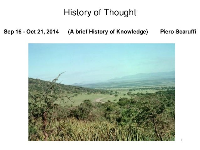 1 History of Thought Sep 16 - Oct 21, 2014 (A brief History of Knowledge) Piero Scaruffi