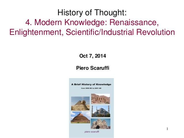 1 History of Thought: 4. Modern Knowledge: Renaissance, Enlightenment, Scientific/Industrial Revolution Oct 7, 2014 Piero ...