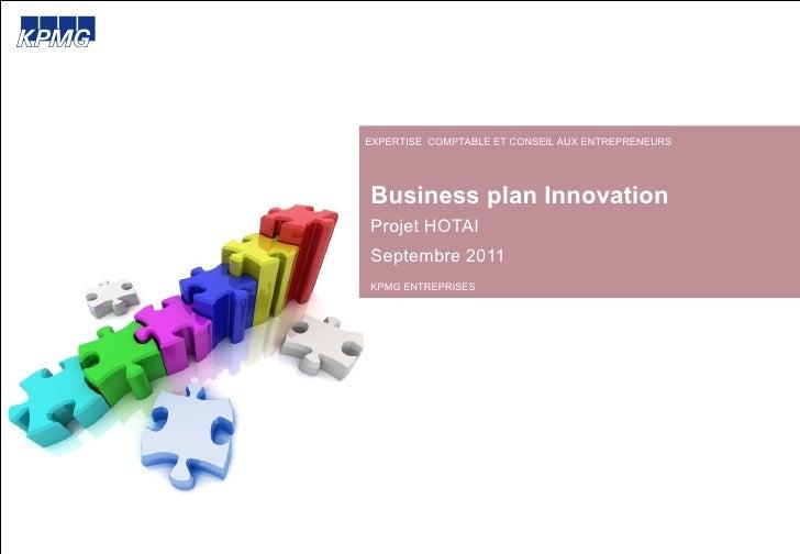 Business plan Innovation Projet HOTAI Septembre 2011 EXPERTISE  COMPTABLE ET CONSEIL AUX ENTREPRENEURS KPMG ENTREPRISES