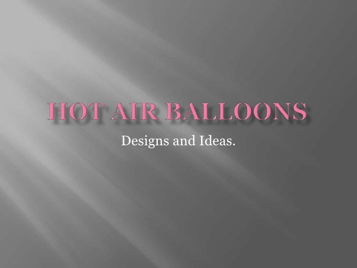 Hot Air balloons<br />Designs and Ideas. <br />