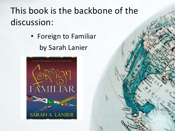 This book is the backbone of thediscussion:     • Foreign to Familiar        by Sarah Lanier