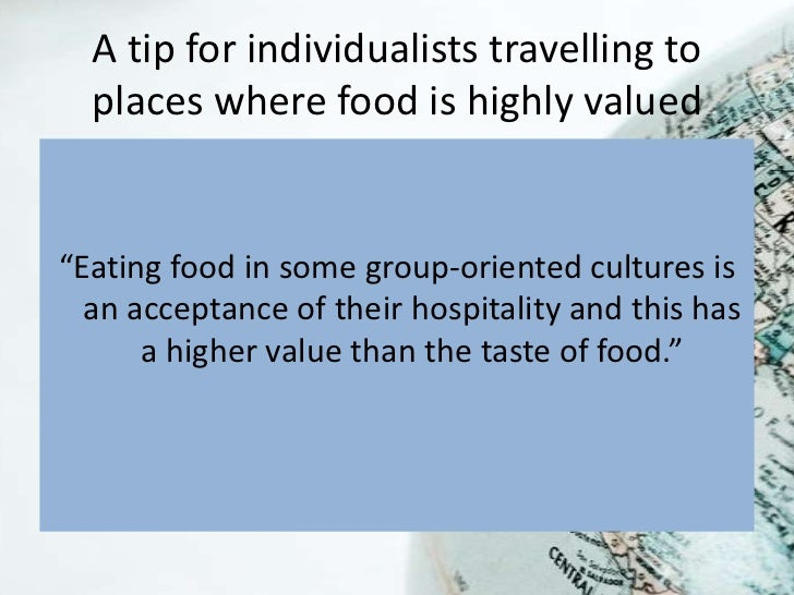 """A tip for individualists travelling to  places where food is highly valued""""Eating food in some group-oriented cultures is ..."""