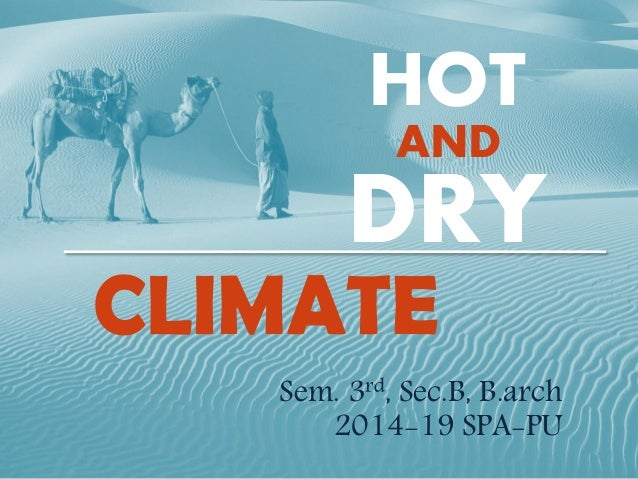 HOT AND DRY CLIMATE Sem. 3rd, Sec.B, B.arch 2014-19 SPA-PU