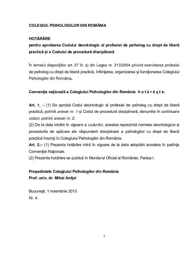 1 COLEGIUL PSIHOLOGILOR DIN ROMÂNIA HOTĂRÂRE pentru aprobarea Codului deontologic al profesiei de psiholog cu drept de lib...