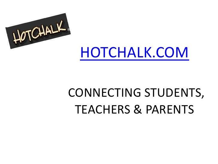 HOTCHALK.COM  CONNECTING STUDENTS,  TEACHERS & PARENTS