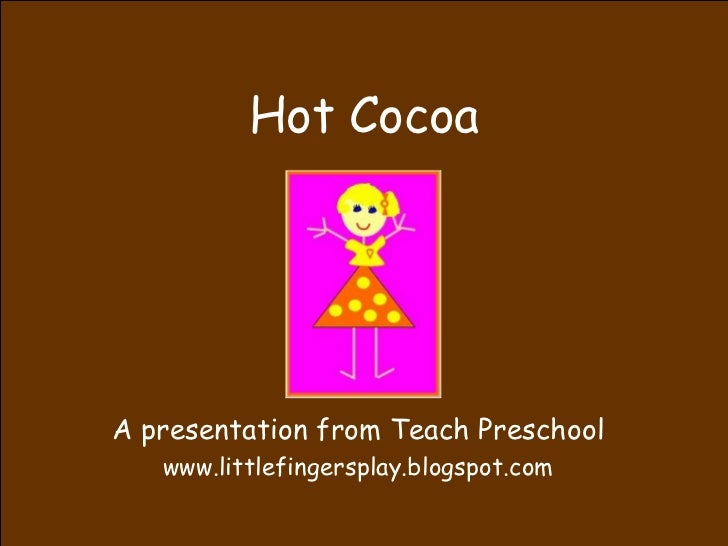 Hot Cocoa A presentation from Teach Preschool www.littlefingersplay.blogspot.com