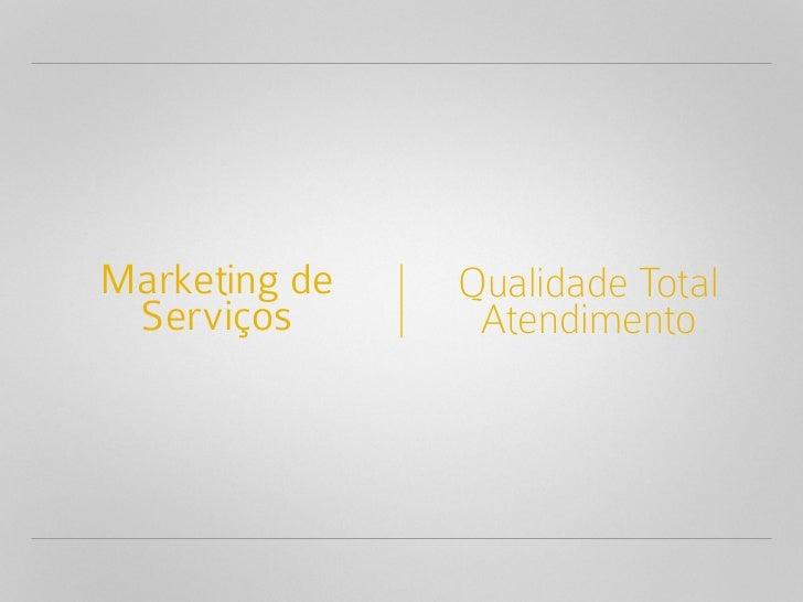 Marketing de   Qualidade Total Serviços       Atendimento