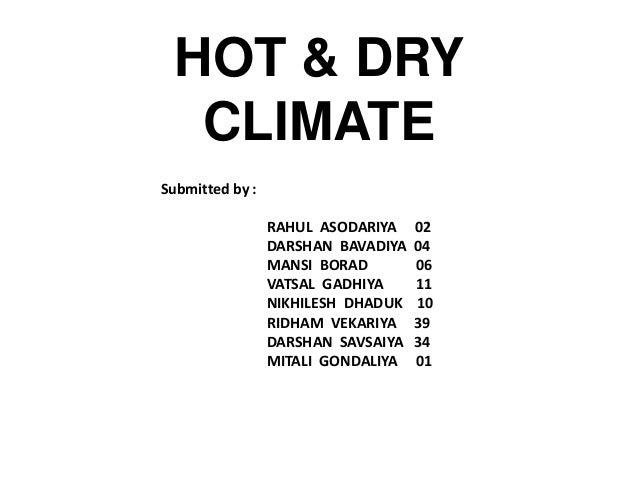 HOT & DRY CLIMATE Submitted by : RAHUL ASODARIYA 02 DARSHAN BAVADIYA 04 MANSI BORAD 06 VATSAL GADHIYA 11 NIKHILESH DHADUK ...