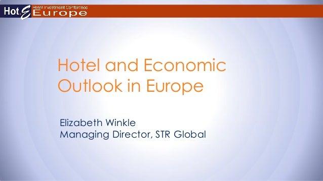 Hotel and Economic Outlook in Europe Elizabeth Winkle Managing Director, STR Global