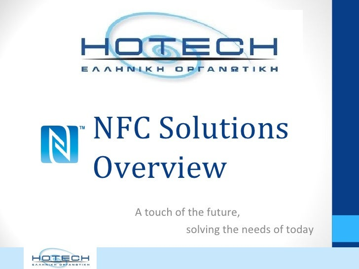 NFC SolutionsOverview  A touch of the future,            solving the needs of today